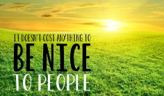 it-doesnt-cost-anything-to-be-nice-to-people
